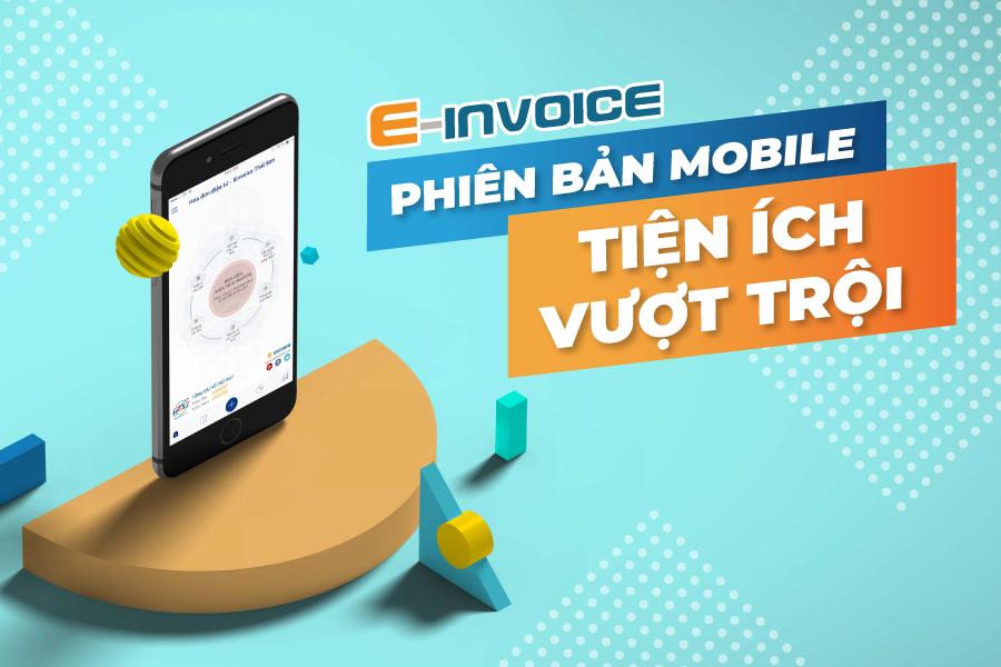 Phiên bản mobile của phần mềm hóa đơn điện tử E-invoice với những tiện ích vượt trội cho doanh nghiệp